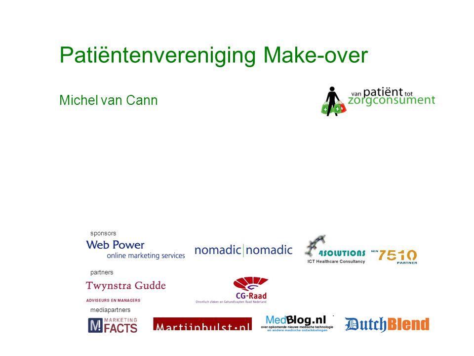 © Twynstra Gudde 17-11-2007 Van Patient0.1 tot zorgconsument2.0 53 Patiëntenvereniging Make-over sponsors partners mediapartners Michel van Cann