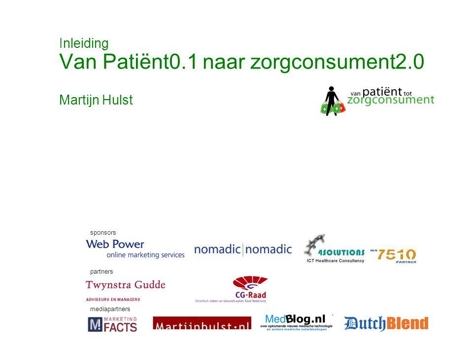 © Twynstra Gudde 17-11-2007 Van Patient0.1 tot zorgconsument2.0 9 Inleiding Van Patiënt0.1 naar zorgconsument2.0 sponsors partners mediapartners Martijn Hulst