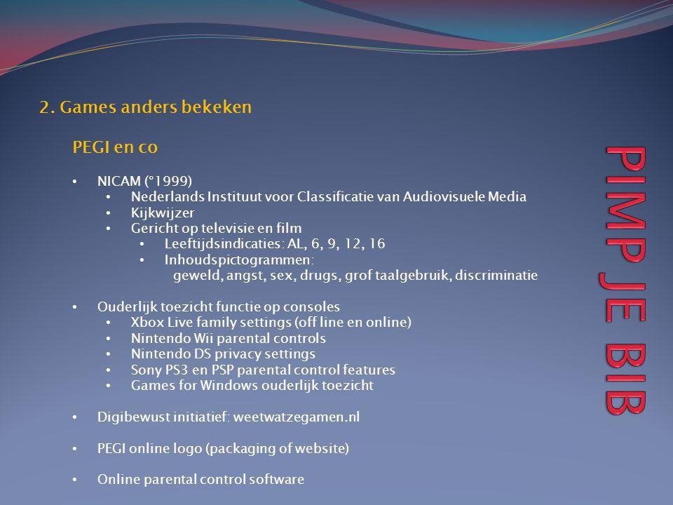 2. Games anders bekeken PEGI en co • NICAM (°1999) • Nederlands Instituut voor Classificatie van Audiovisuele Media • Kijkwijzer • Gericht op televisi