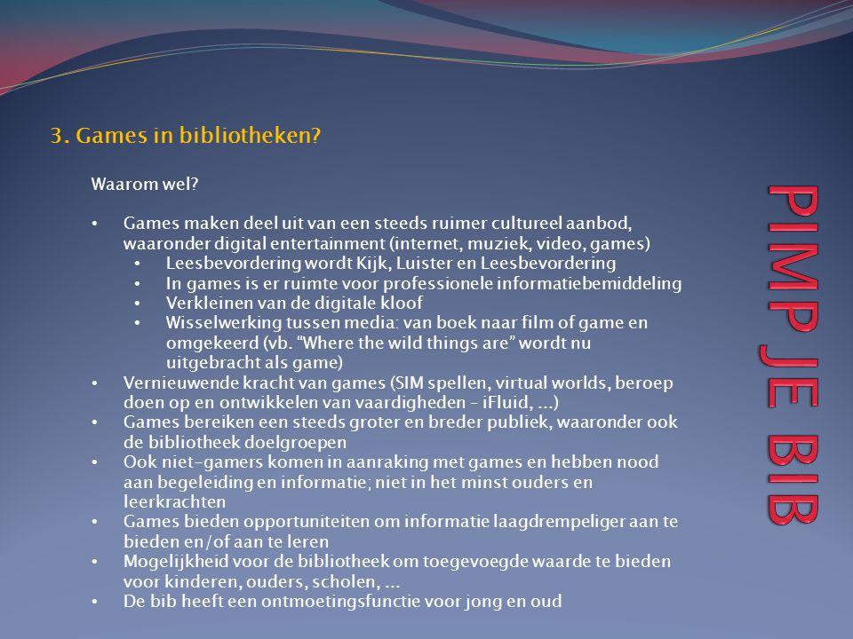 3. Games in bibliotheken? Waarom wel? • Games maken deel uit van een steeds ruimer cultureel aanbod, waaronder digital entertainment (internet, muziek