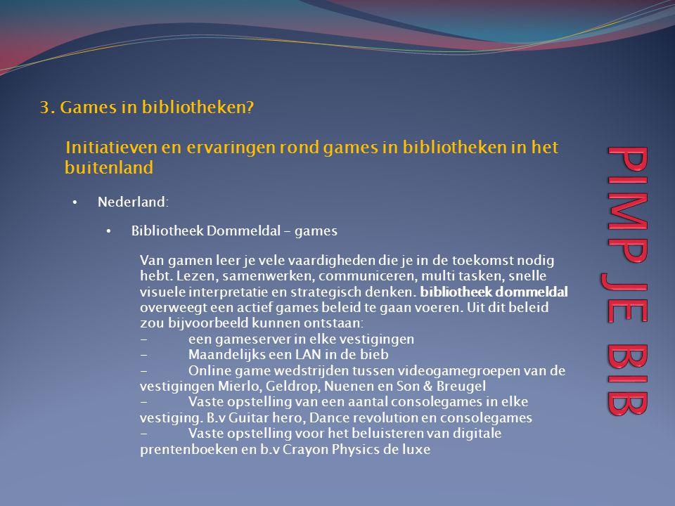 3. Games in bibliotheken? Initiatieven en ervaringen rond games in bibliotheken in het buitenland • Nederland: • Bibliotheek Dommeldal - games Van gam