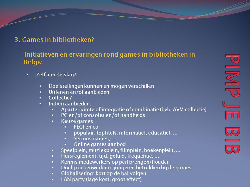 3. Games in bibliotheken? Initiatieven en ervaringen rond games in bibliotheken in België • Zelf aan de slag? • Doelstellingen kunnen en mogen verschi