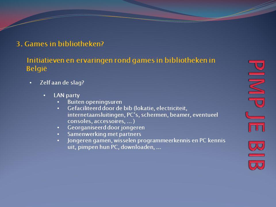 3. Games in bibliotheken? Initiatieven en ervaringen rond games in bibliotheken in België • Zelf aan de slag? • LAN party • Buiten openingsuren • Gefa