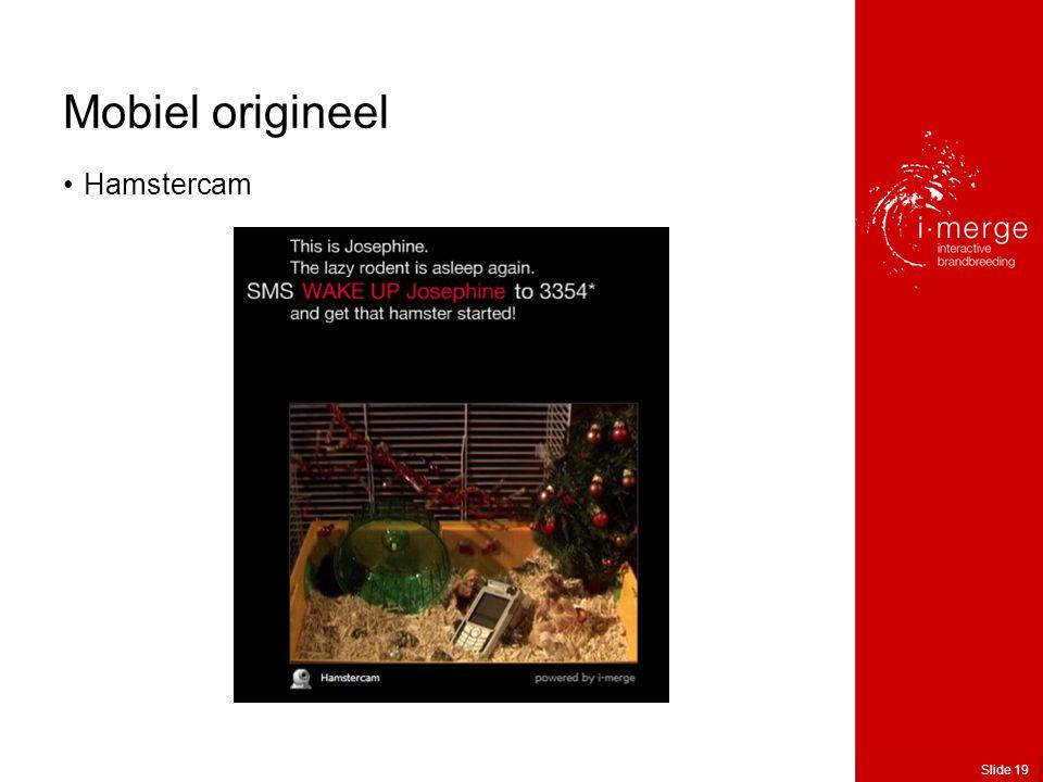 Slide 19 Mobiel origineel •Hamstercam