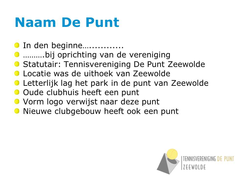 Naam De Punt In den beginne…............ ……….bij oprichting van de vereniging Statutair: Tennisvereniging De Punt Zeewolde Locatie was de uithoek van