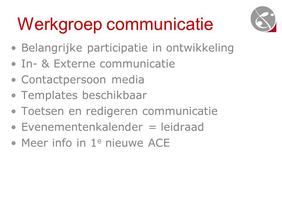 Werkgroep communicatie •Belangrijke participatie in ontwikkeling •In- & Externe communicatie •Contactpersoon media •Templates beschikbaar •Toetsen en