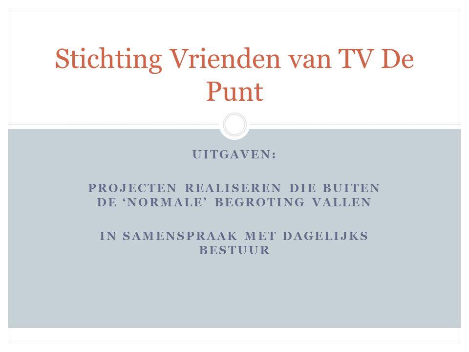 WAT BIEDEN WIJ U: EERVOLLE VERMELDING OP DE MUUR EN INTERNETSITE Stichting Vrienden van TV De Punt