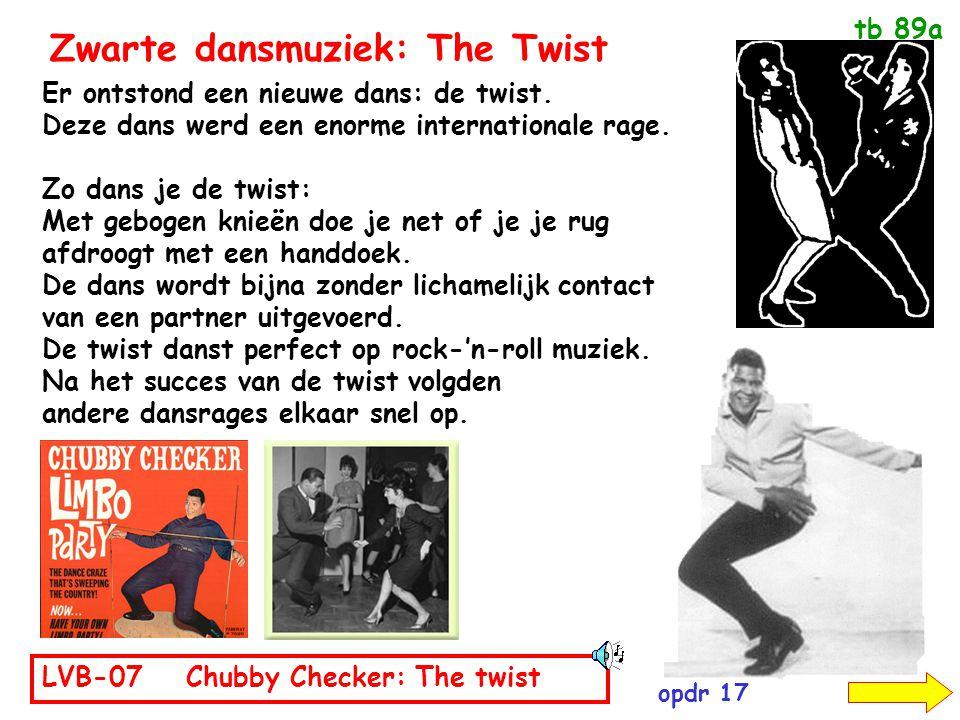 Zwarte dansmuziek: The Twist LVB-07 Chubby Checker: The twist Er ontstond een nieuwe dans: de twist. Deze dans werd een enorme internationale rage. Zo