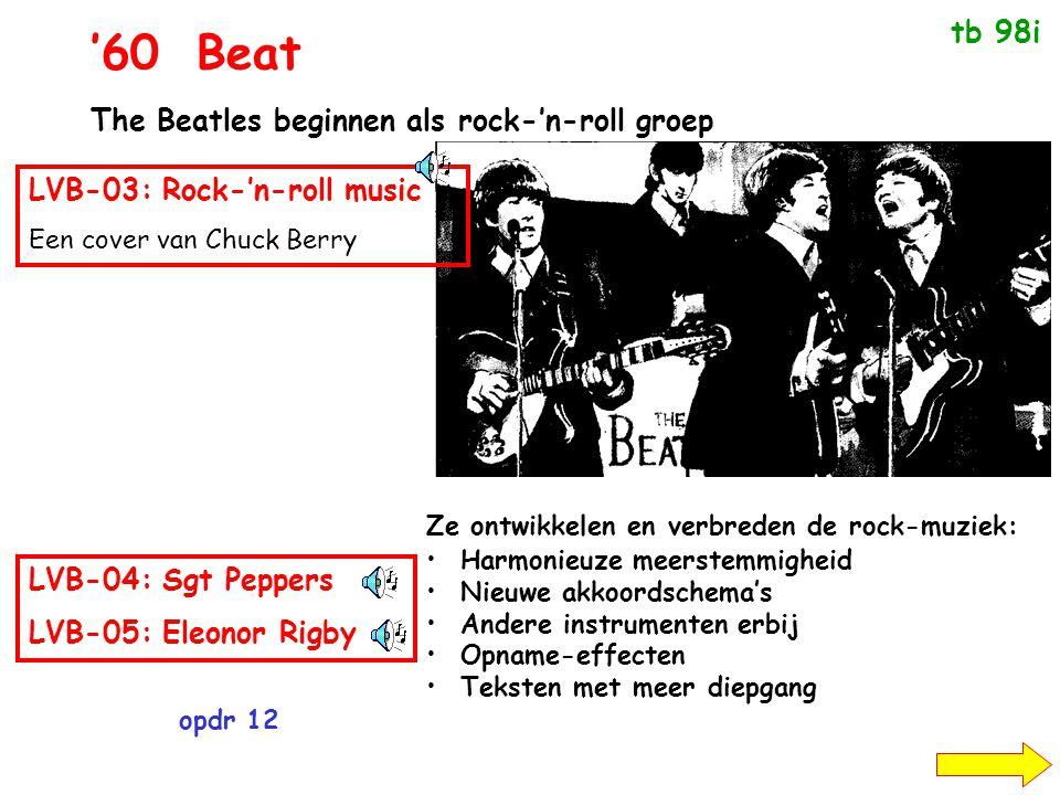 '60Beat The Beatles beginnen als rock-'n-roll groep Ze ontwikkelen en verbreden de rock-muziek: •Harmonieuze meerstemmigheid •Nieuwe akkoordschema's •