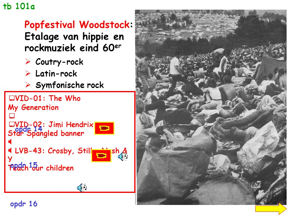 Popfestival Woodstock: Etalage van hippie en rockmuziek eind 60 er  Coutry-rock  Latin-rock  Symfonische rock  VID-01: The Who My Generation   V