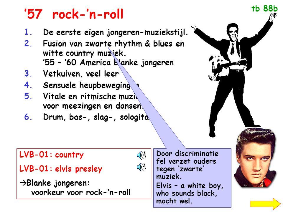 '57rock-'n-roll 1.De eerste eigen jongeren-muziekstijl. 2.Fusion van zwarte rhythm & blues en witte country muziek. '55 – '60 America Blanke jongeren