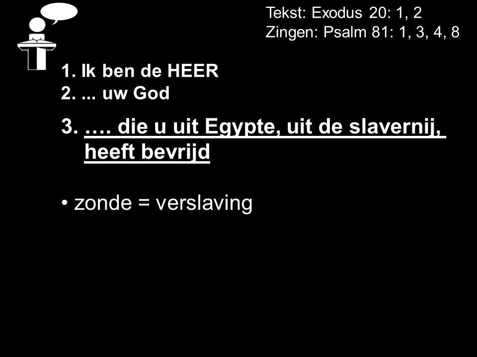 Tekst: Exodus 20: 1, 2 Zingen: Psalm 81: 1, 3, 4, 8 1.
