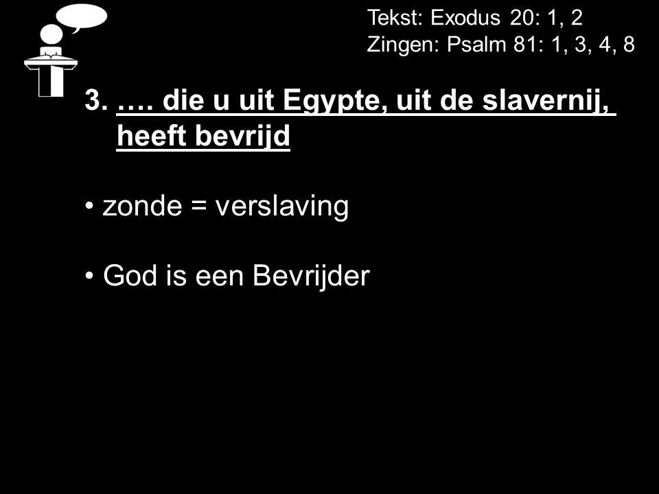 Tekst: Exodus 20: 1, 2 Zingen: Psalm 81: 1, 3, 4, 8 3.