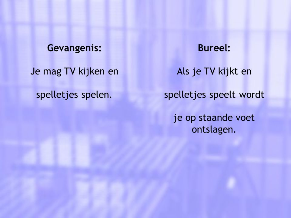 Gevangenis: Je mag TV kijken en spelletjes spelen.
