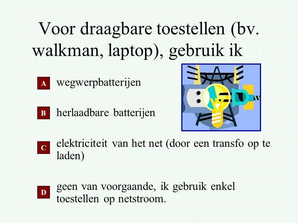 Voor draagbare toestellen (bv. walkman, laptop), gebruik ik7.6 wegwerpbatterijen herlaadbare batterijen elektriciteit van het net (door een transfo op