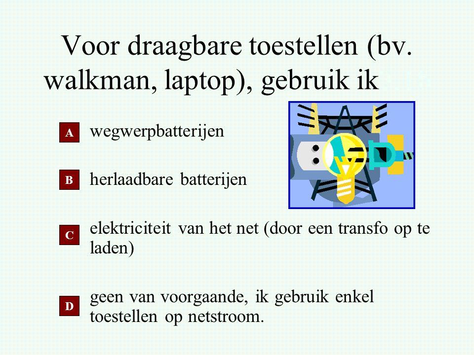 Voor draagbare toestellen (bv. walkman, laptop), gebruik ik7.16 wegwerpbatterijen herlaadbare batterijen elektriciteit van het net (door een transfo o