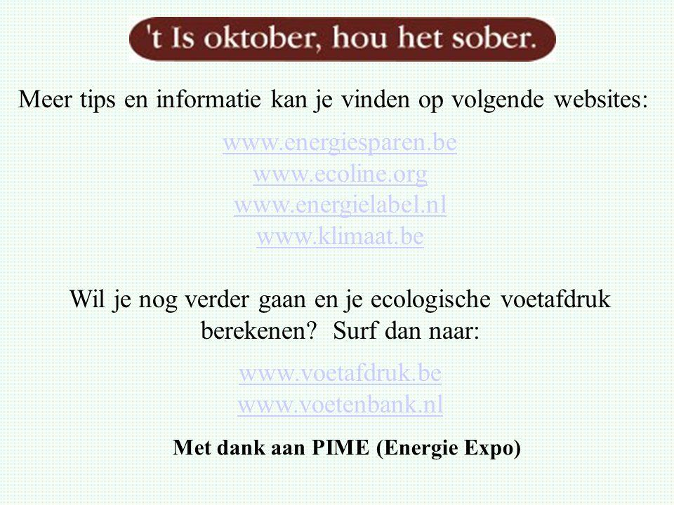 Meer tips en informatie kan je vinden op volgende websites: www.energiesparen.be www.ecoline.org www.energielabel.nl www.klimaat.be Wil je nog verder