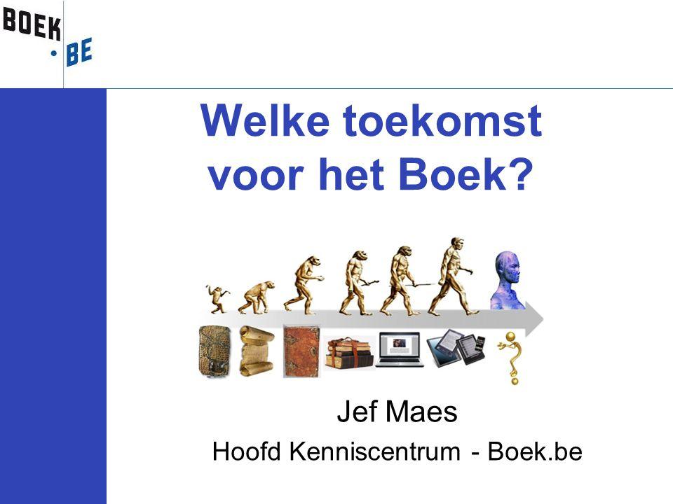 Jef Maes Hoofd Kenniscentrum - Boek.be Welke toekomst voor het Boek?