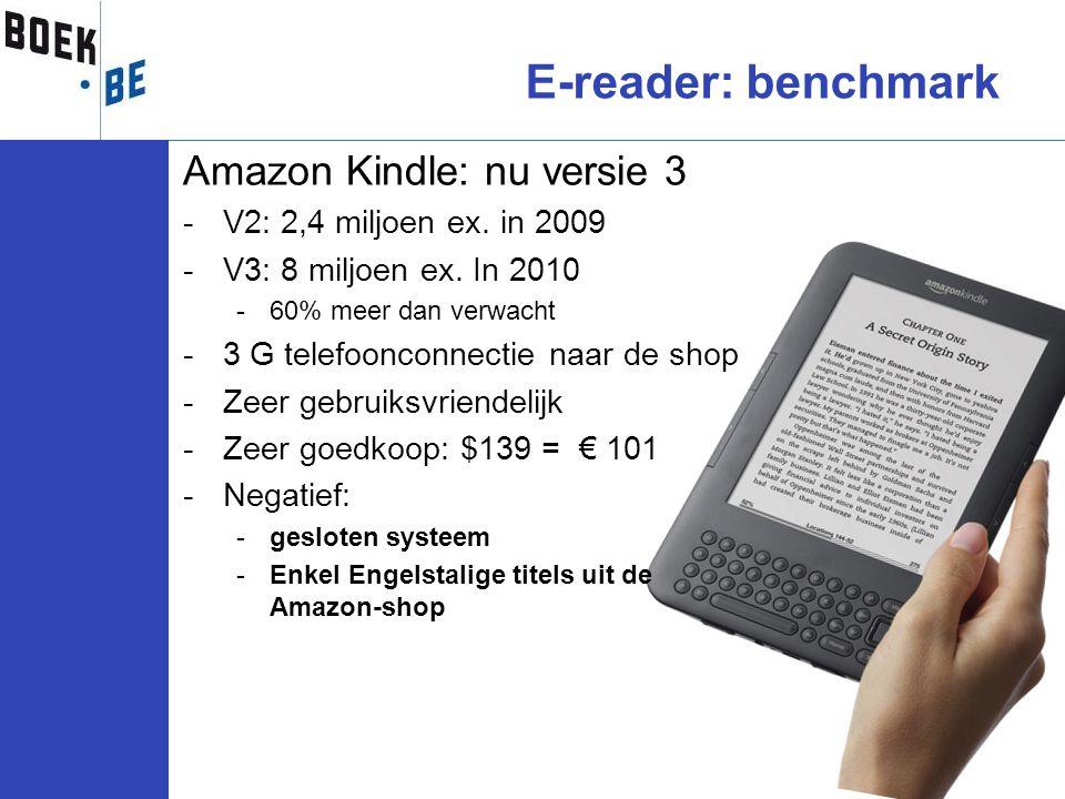 Amazon Kindle: nu versie 3 -V2: 2,4 miljoen ex. in 2009 -V3: 8 miljoen ex. In 2010 -60% meer dan verwacht -3 G telefoonconnectie naar de shop -Zeer ge