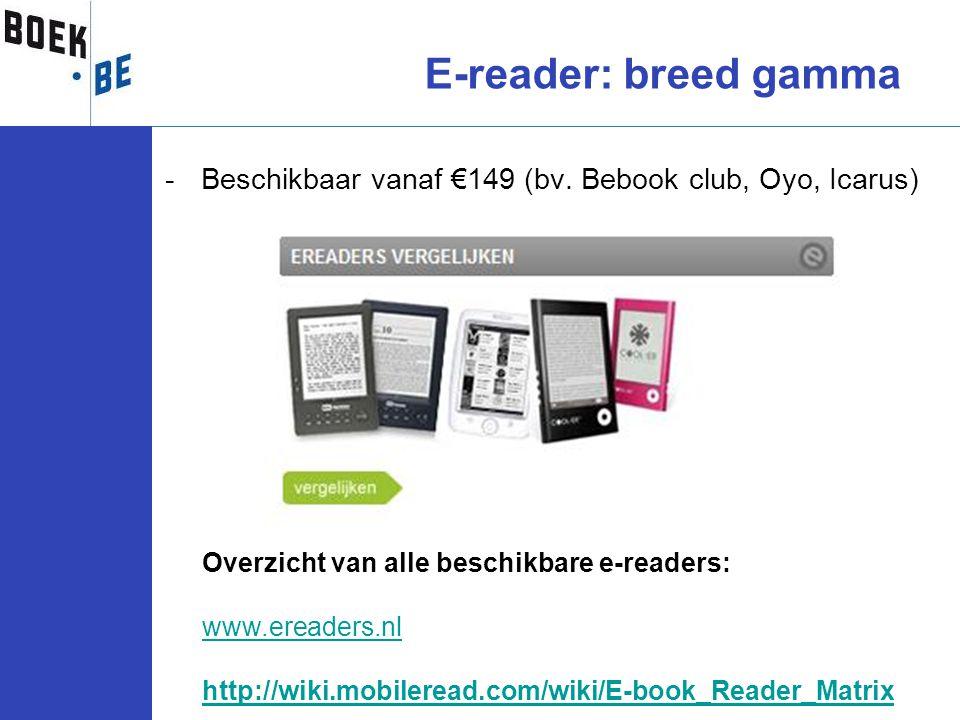 -Beschikbaar vanaf €149 (bv. Bebook club, Oyo, Icarus) E-reader: breed gamma Overzicht van alle beschikbare e-readers: www.ereaders.nl http://wiki.mob