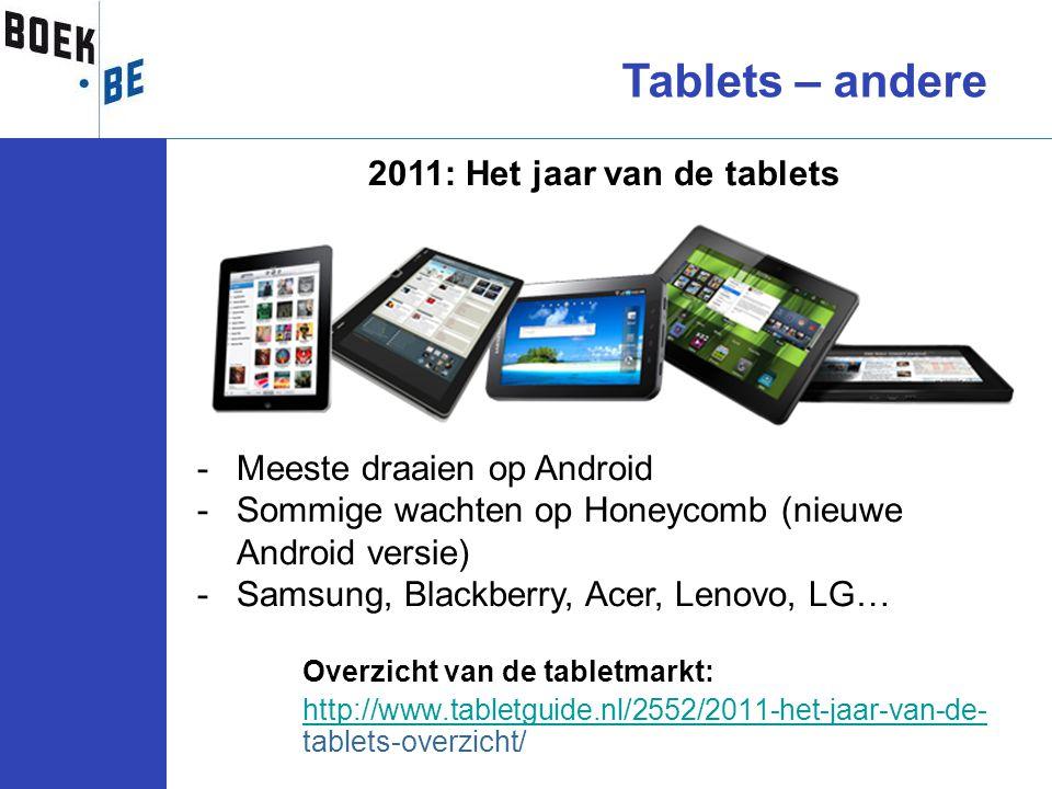 Overzicht van de tabletmarkt: http://www.tabletguide.nl/2552/2011-het-jaar-van-de- http://www.tabletguide.nl/2552/2011-het-jaar-van-de- tablets-overzi
