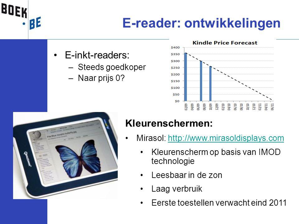 •E-inkt-readers: –Steeds goedkoper –Naar prijs 0? E-reader: ontwikkelingen Kleurenschermen: •Mirasol: http://www.mirasoldisplays.comhttp://www.mirasol