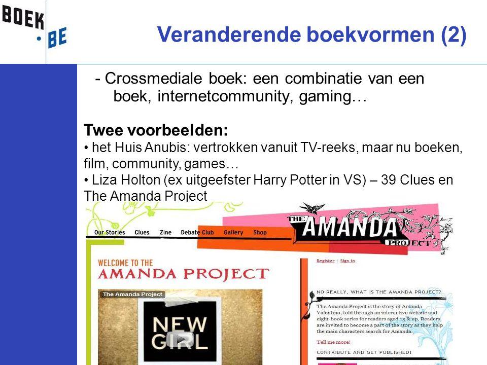 - Crossmediale boek: een combinatie van een boek, internetcommunity, gaming… Twee voorbeelden: • het Huis Anubis: vertrokken vanuit TV-reeks, maar nu