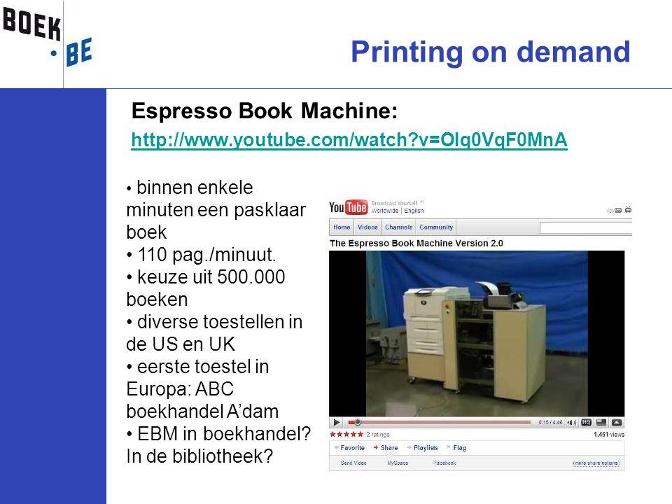 Espresso Book Machine: http://www.youtube.com/watch?v=OIq0VqF0MnA Printing on demand • binnen enkele minuten een pasklaar boek • 110 pag./minuut. • ke