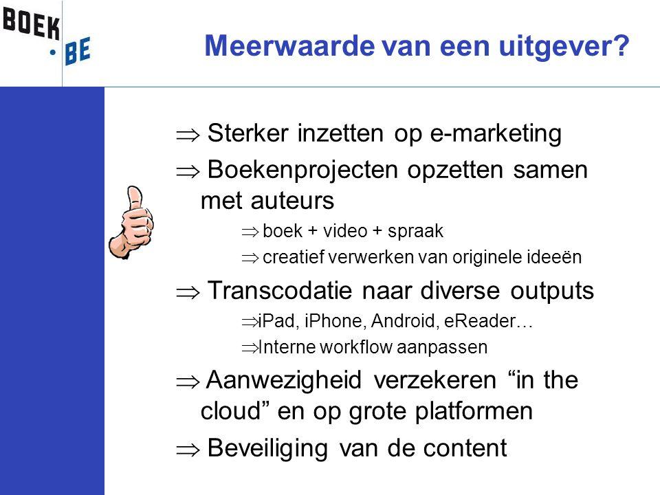 Meerwaarde van een uitgever?  Sterker inzetten op e-marketing  Boekenprojecten opzetten samen met auteurs  boek + video + spraak  creatief verwerk