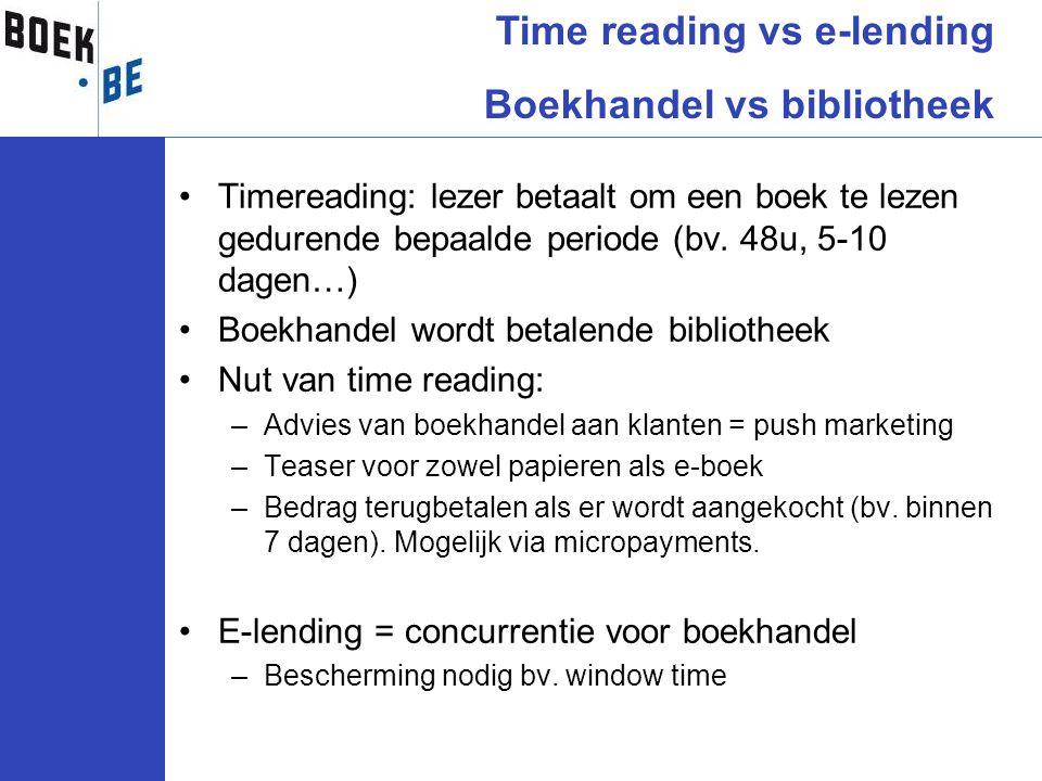 •Timereading: lezer betaalt om een boek te lezen gedurende bepaalde periode (bv. 48u, 5-10 dagen…) •Boekhandel wordt betalende bibliotheek •Nut van ti