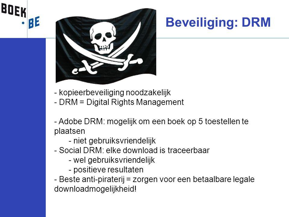 Beveiliging: DRM - kopieerbeveiliging noodzakelijk - DRM = Digital Rights Management - Adobe DRM: mogelijk om een boek op 5 toestellen te plaatsen - n