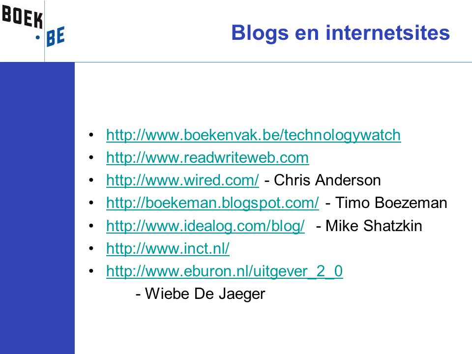 •http://www.boekenvak.be/technologywatchhttp://www.boekenvak.be/technologywatch •http://www.readwriteweb.comhttp://www.readwriteweb.com •http://www.wi