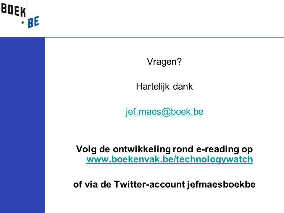 Vragen? Hartelijk dank jef.maes@boek.be Volg de ontwikkeling rond e-reading op www.boekenvak.be/technologywatch www.boekenvak.be/technologywatch of vi