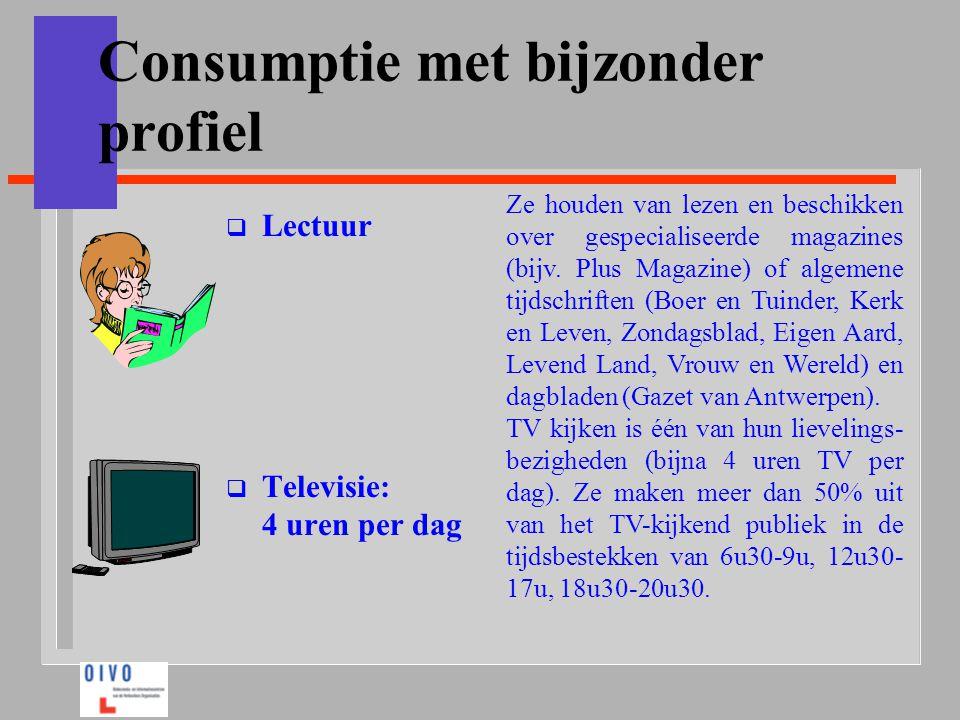 Consumptie met bijzonder profiel  Lectuur  Televisie: 4 uren per dag Ze houden van lezen en beschikken over gespecialiseerde magazines (bijv. Plus M