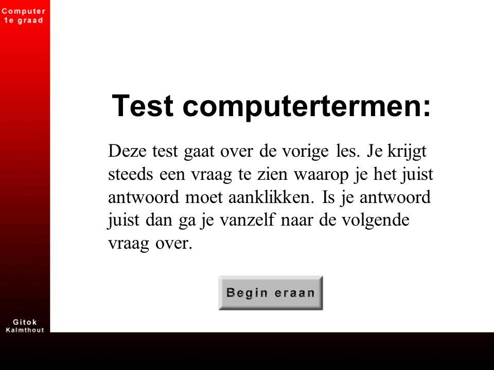 Test computertermen: Deze test gaat over de vorige les. Je krijgt steeds een vraag te zien waarop je het juist antwoord moet aanklikken. Is je antwoor
