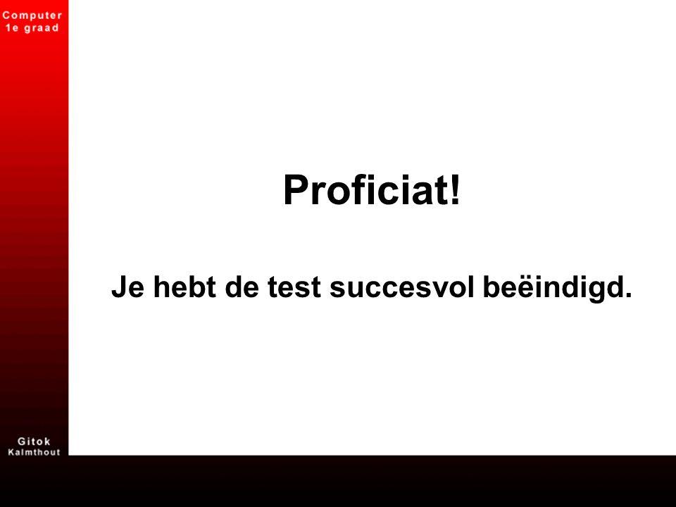 Proficiat! Je hebt de test succesvol beëindigd.