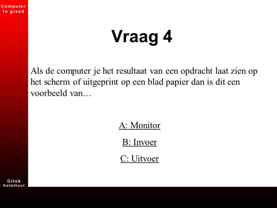 Als de computer je het resultaat van een opdracht laat zien op het scherm of uitgeprint op een blad papier dan is dit een voorbeeld van… A: Monitor B: