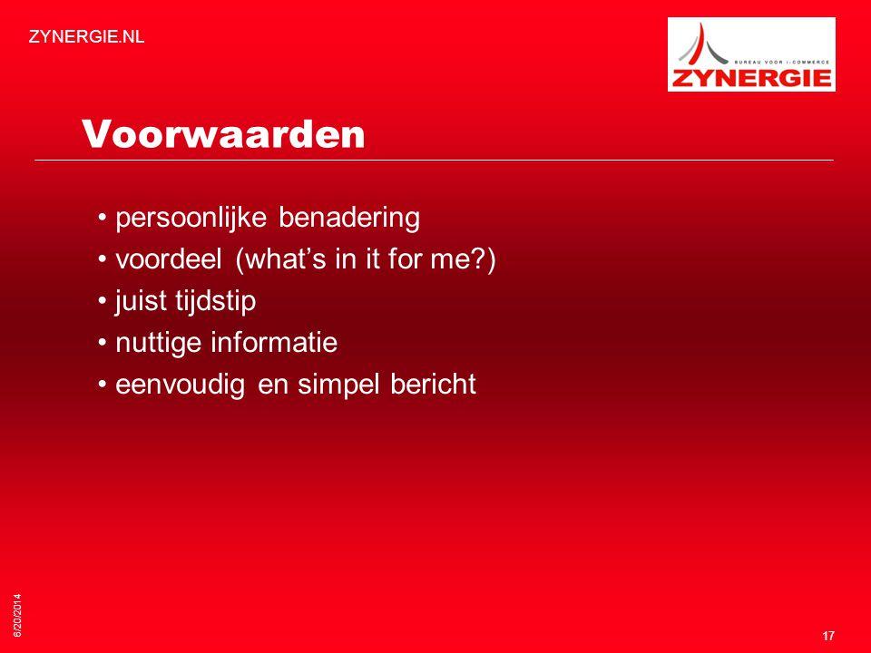 6/20/2014 ZYNERGIE.NL 17 Voorwaarden • persoonlijke benadering • voordeel (what's in it for me?) • juist tijdstip • nuttige informatie • eenvoudig en