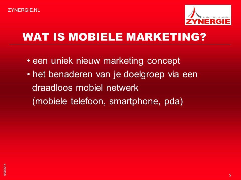 6/20/2014 ZYNERGIE.NL 5 WAT IS MOBIELE MARKETING? • een uniek nieuw marketing concept • het benaderen van je doelgroep via een draadloos mobiel netwer