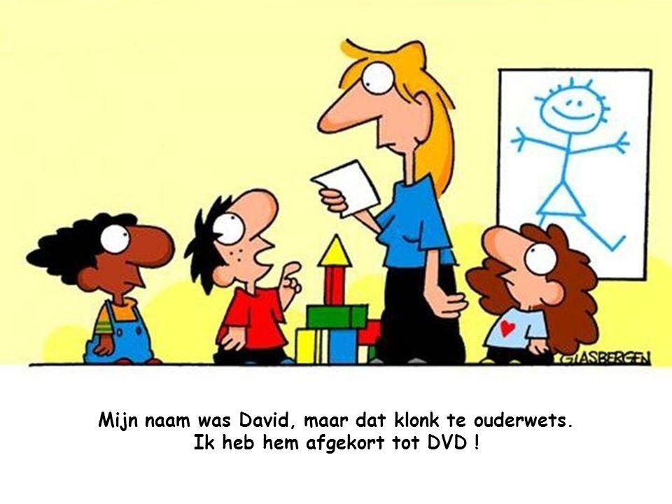Mijn naam was David, maar dat klonk te ouderwets. Ik heb hem afgekort tot DVD !