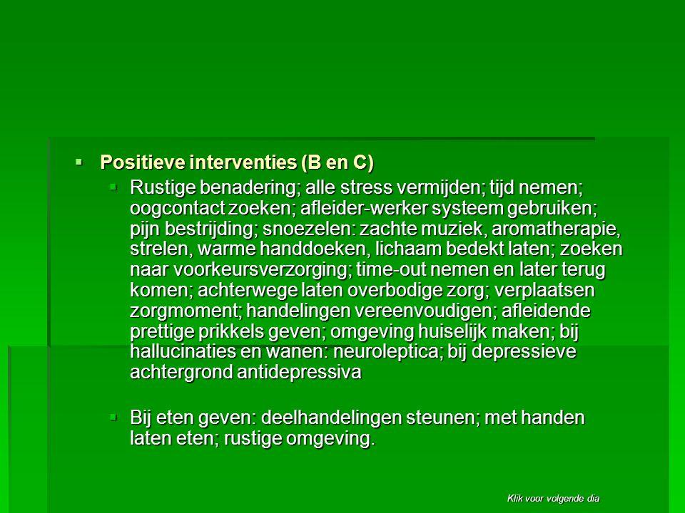 Klik voor volgende dia  Positieve interventies (B en C)  Rustige benadering; alle stress vermijden; tijd nemen; oogcontact zoeken; afleider-werker s