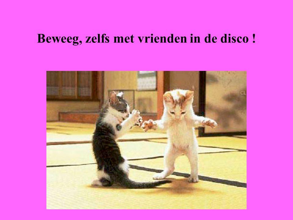 Beweeg, zelfs met vrienden in de disco !