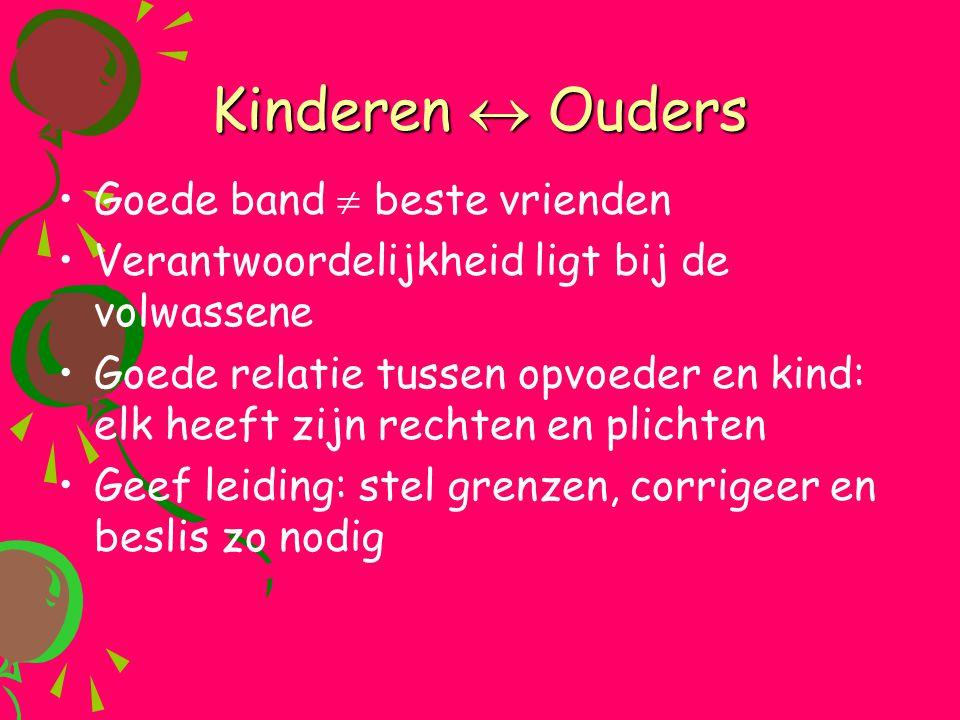 Kinderen  Ouders •Goede band  beste vrienden •Verantwoordelijkheid ligt bij de volwassene •Goede relatie tussen opvoeder en kind: elk heeft zijn rec