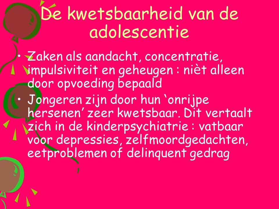 De kwetsbaarheid van de adolescentie •Zaken als aandacht, concentratie, impulsiviteit en geheugen : ni è t alleen door opvoeding bepaald •Jongeren zij
