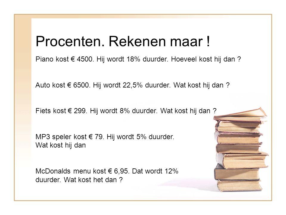 Procenten.Rekenen maar . Piano kost € 4500. Hij wordt 18% duurder.