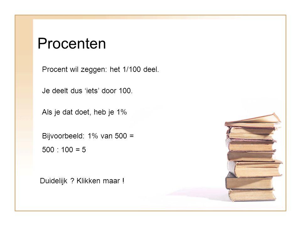 Procenten Procent wil zeggen: het 1/100 deel.Je deelt dus 'iets' door 100.
