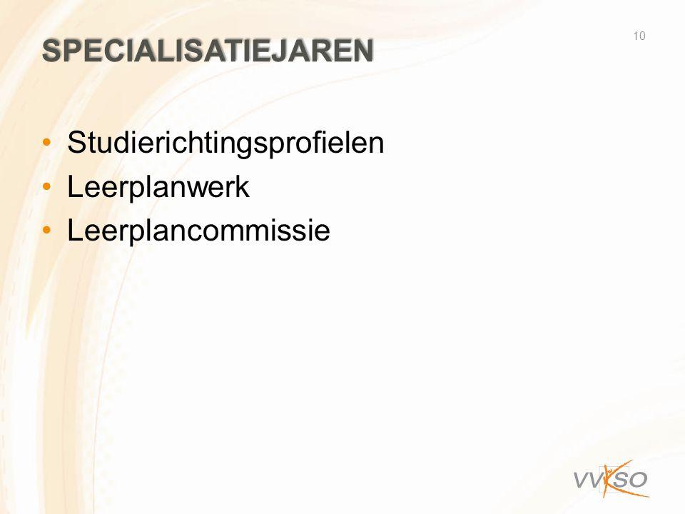 SPECIALISATIEJAREN •Studierichtingsprofielen •Leerplanwerk •Leerplancommissie 10