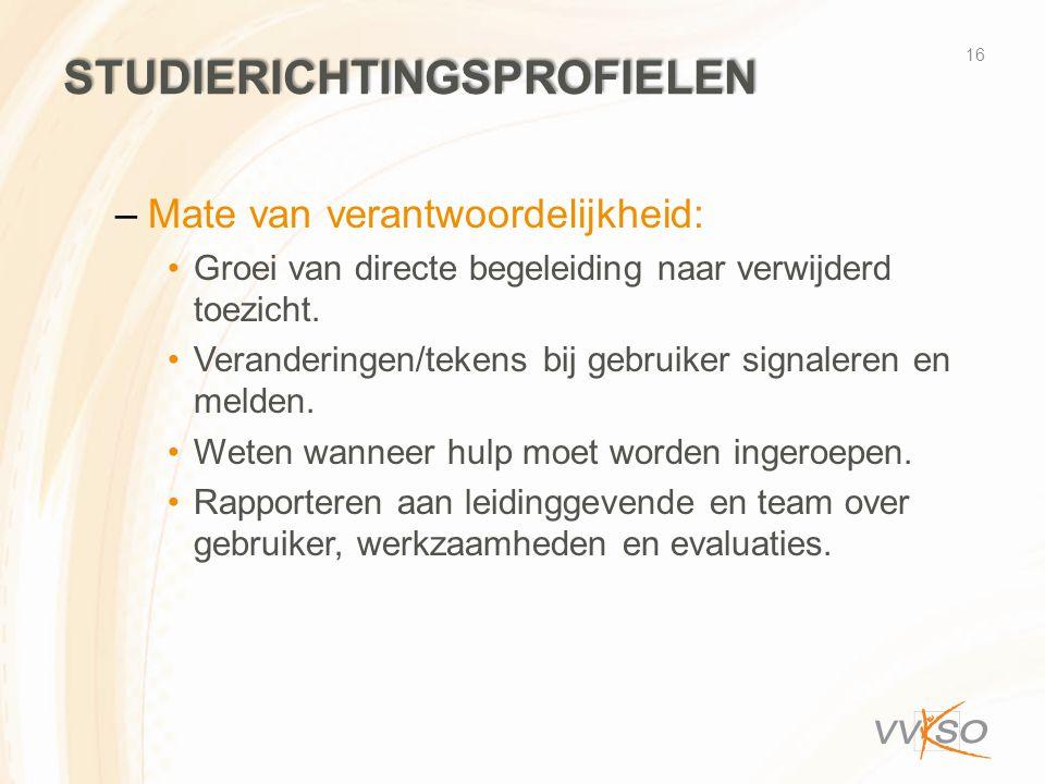 STUDIERICHTINGSPROFIELEN –Mate van verantwoordelijkheid: •Groei van directe begeleiding naar verwijderd toezicht. •Veranderingen/tekens bij gebruiker