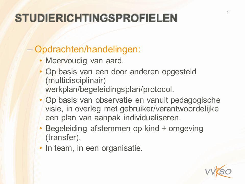 STUDIERICHTINGSPROFIELEN –Opdrachten/handelingen: •Meervoudig van aard. •Op basis van een door anderen opgesteld (multidisciplinair) werkplan/begeleid