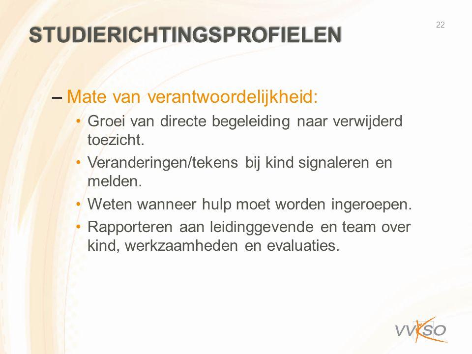 STUDIERICHTINGSPROFIELEN –Mate van verantwoordelijkheid: •Groei van directe begeleiding naar verwijderd toezicht. •Veranderingen/tekens bij kind signa